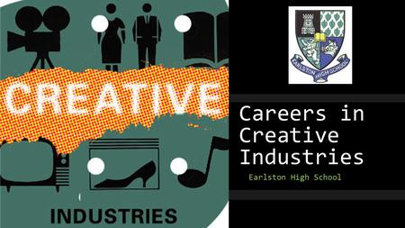 Careers in Creative Industries Earlston High School.