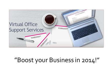 """ Boost your Business in 2014!"".  Are you a new start-up, an entrepreneur or small business?  Do you wish there were more hours in the day to get all."