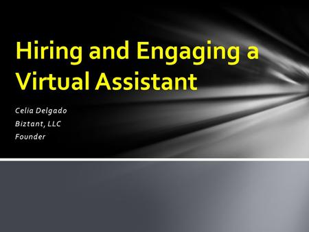 Celia Delgado Biztant, LLC Founder Hiring and Engaging a Virtual Assistant.