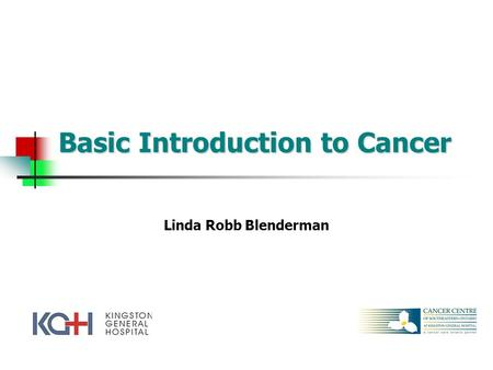 Basic Introduction to Cancer Linda Robb Blenderman.