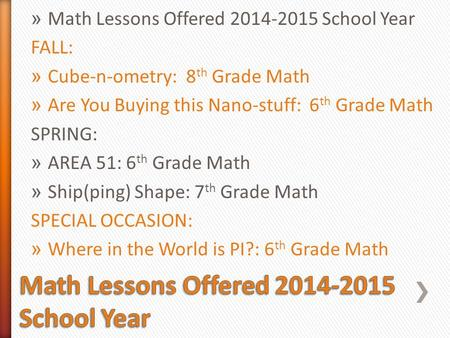 » Math Lessons Offered 2014-2015 School Year FALL: » Cube-n-ometry: 8 th Grade Math » Are You Buying this Nano-stuff: 6 th Grade Math SPRING: » AREA 51:
