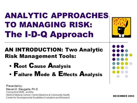 ANALYTIC APPROACHES TO MANAGING RISK: The I-D-Q Approach Presented by: Steven D. Staugaitis, Ph.D. Connecticut DMR - and the UMASS Medical School, Family.