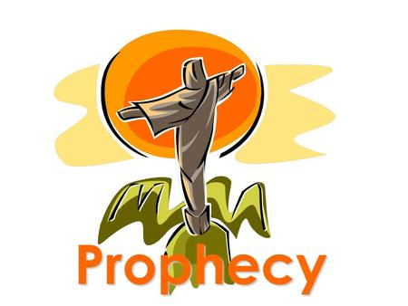 Prophecy. Prophets - Who are they? My Heart is devoted to God I am called by God I am a messenger I tell God's truth to my generation I spoke thru parables,