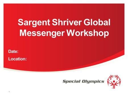Sargent Shriver Global Messenger Workshop Date: Location: 1.