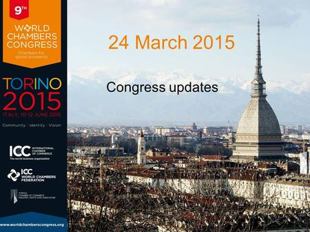 24 March 2015 Congress updates. World Chambers Congress The only global meeting place for chambers of commerce and businessmen worldwide Taking place.