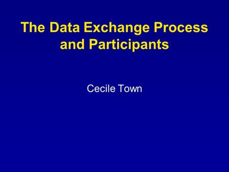 The Data Exchange Process and Participants Cecile Town.