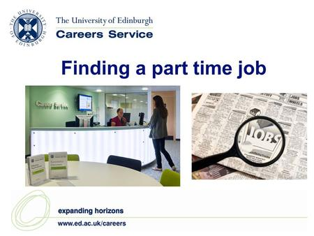 Finding a part time job. This presentation aims to highlight....  the potential benefits of working part-time while studying  what employers are looking.