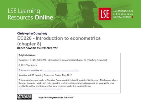 Christopher Dougherty EC220 - Introduction to econometrics (chapter 8) Slideshow: measurement error Original citation: Dougherty, C. (2012) EC220 - Introduction.