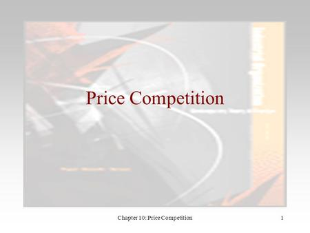 Chapter 10: Price Competition1 Price Competition.