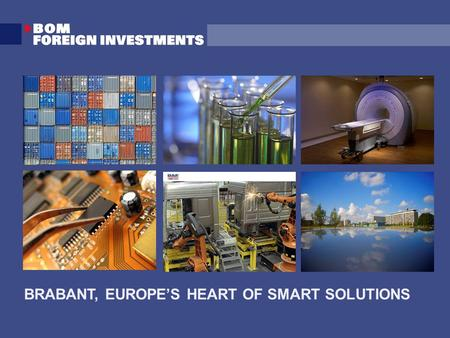 BRABANT, EUROPE'S HEART OF SMART SOLUTIONS. Established in 1983 Brabant Development Agency Shareholders are: Ministry of Economic Affairs Province of.