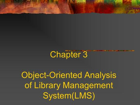 Chapter 3 Object-Oriented Analysis of Library Management System(LMS)