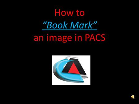 "How to ""Book Mark"" an image in PACS Questions or Issues? Call: PACS Team (757) 953 – 1162 PACS Duty Pager (757) 314 - 0519 Questions or Issues? Call:"