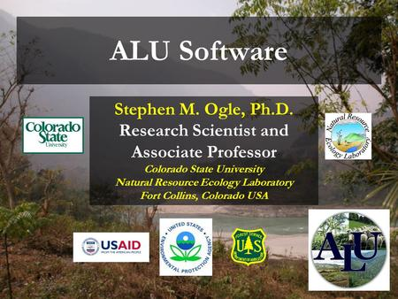 ALU Software Stephen M. Ogle, Ph.D. Research Scientist and Associate Professor Colorado State University Natural Resource Ecology Laboratory Fort Collins,