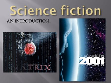 "AN INTRODUCTION.. The term ""Science Fiction"" is actually an oxymoron. The word science implies that which is true and provable, while fiction is that."