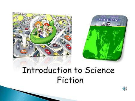 Introduction to Science Fiction  A genre of fiction in which the stories often tell about the science and technology of the future.  It evolved as.