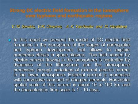 V. M. Sorokin, V.M. Chmyrev, A. K. Yaschenko and M. Hayakawa Strong DC electric field formation in the ionosphere over typhoon and earthquake regions V.