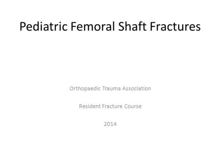 Pediatric Femoral Shaft Fractures