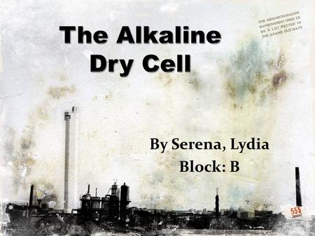 By Serena, Lydia Block: B. Introduction Alkaline dry cell(alkaline battery): a type of dry cell dependent upon the reaction between zinc and manganese.