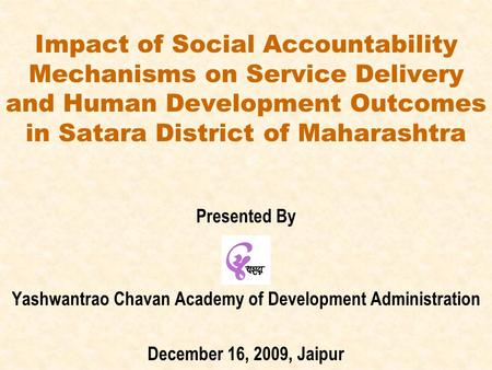 Impact of Social Accountability Mechanisms on Service Delivery and Human Development Outcomes in Satara District of Maharashtra Presented By Yashwantrao.