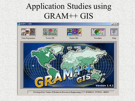 Application Studies using GRAM++ GIS. GIS And Its Application In Health Sector A Health GIS For Directorate Of Health Maharashtra Service Availability.