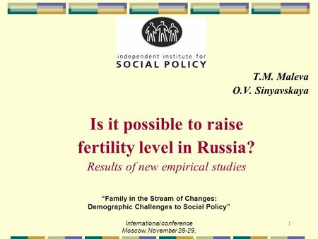 "1 T.M. Maleva O.V. Sinyavskaya Is it possible to raise fertility level in Russia? Results of new empirical studies ""Family in the Stream of Changes: Demographic."