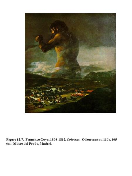 Figure 12.7. Francisco Goya. 1808-1812. Colossus. Oil on canvas. 116 x 105 cm. Museo del Prado, Madrid.