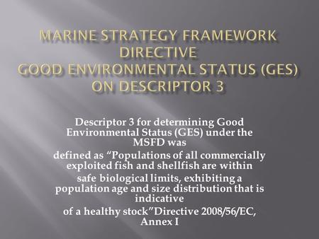 "Descriptor 3 for determining Good Environmental Status (GES) under the MSFD was defined as ""Populations of all commercially exploited fish and shellfish."