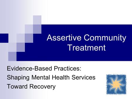 Assertive Community Treatment Evidence-Based Practices: Shaping Mental Health Services Toward Recovery.