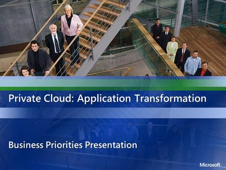 Private Cloud: Application Transformation Business Priorities Presentation.