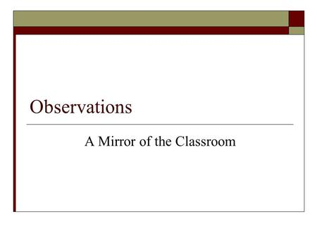 Observations A Mirror of the Classroom. Objectives  Gain specific strategies for communicating with teachers to promote successful teaching and learning.