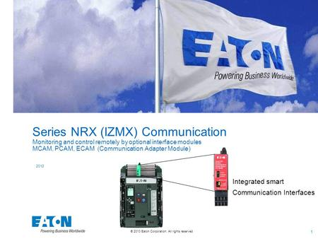 © 2010 Eaton Corporation. All rights reserved. 1 Series NRX (IZMX) Communication Monitoring and control remotely by optional interface modules MCAM, PCAM,
