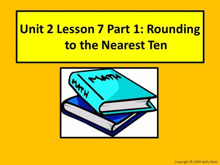 Unit 2 Lesson 7 Part 1: Rounding to the Nearest Ten