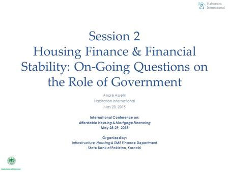Habitation International Session 2 Housing Finance & Financial Stability: On-Going Questions on the Role of Government André Asselin Habitation International.