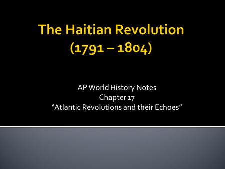 The Haitian Revolution (1791 – 1804)