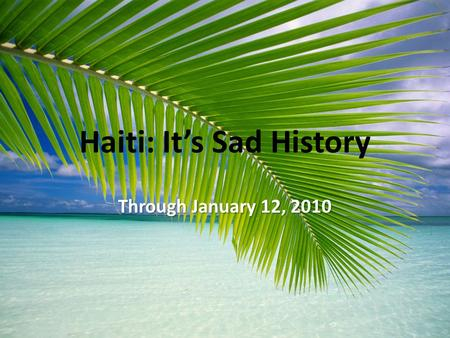 Haiti: It's Sad History Through January 12, 2010.