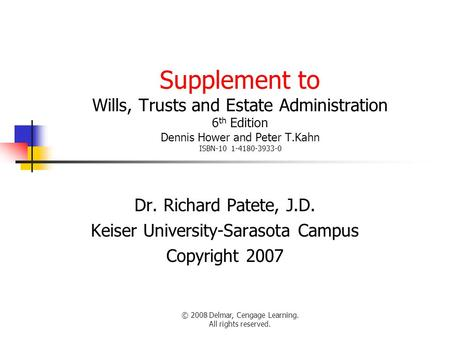 © 2008 Delmar, Cengage Learning. All rights reserved. Supplement to Wills, Trusts and Estate Administration 6 th Edition Dennis Hower and Peter T.Kahn.