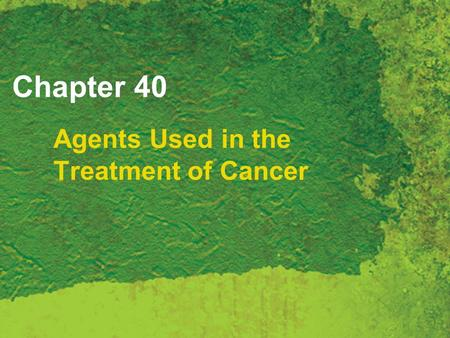 Chapter 40 Agents Used in the Treatment of Cancer.