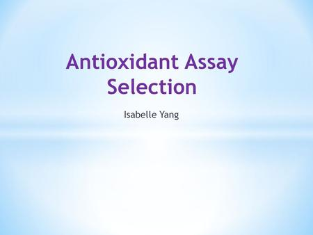 Isabelle Yang Antioxidant Assay Selection. Generally: Oxidation is loss of electrons.