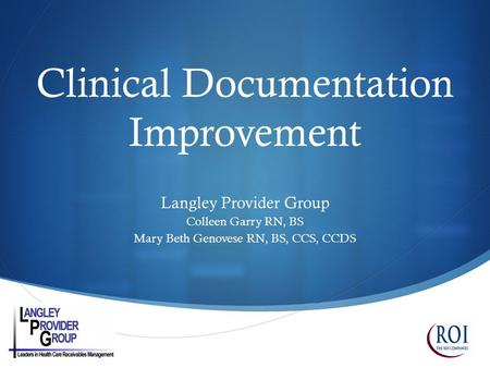  Clinical Documentation Improvement Langley Provider Group Colleen Garry RN, BS Mary Beth Genovese RN, BS, CCS, CCDS.
