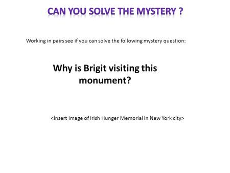 Working in pairs see if you can solve the following mystery question: Why is Brigit visiting this monument?