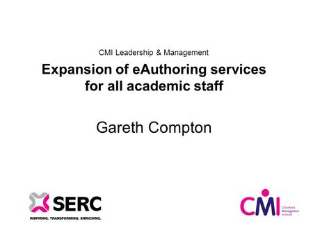CMI Leadership & Management Expansion of eAuthoring services for all academic staff Gareth Compton.