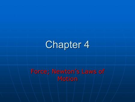 Chapter 4 Force; Newton's Laws of Motion. Classical Mechanics Describes the relationship between the motion of objects in our everyday world and the forces.