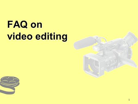 1 FAQ on video editing. 2 1.Is it possible if I look for some video clips (e.g. firework, speech of Obama) from other sources?  Yes, but you need to.
