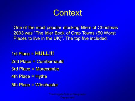 "The Holgate School Geography Department Context One of the most popular stocking fillers of Christmas 2003 was ""The Idler Book of Crap Towns (50 Worst."