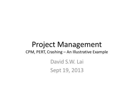 Project Management CPM, PERT, Crashing – An Illustrative Example