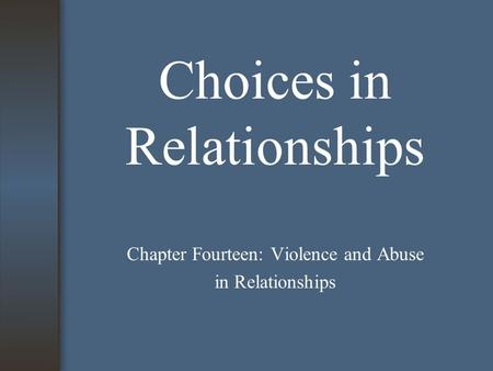 Choices in Relationships Chapter Fourteen: Violence and Abuse in Relationships.