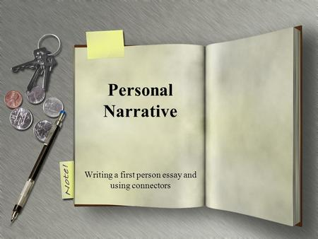 Personal Narrative Writing a first person essay and using connectors.