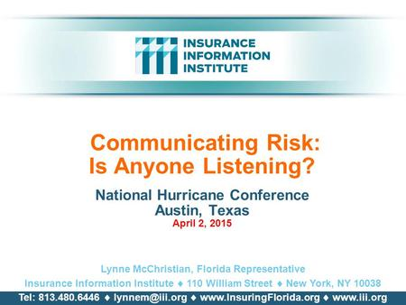 Communicating Risk: Is Anyone Listening? Lynne McChristian, Florida Representative Insurance Information Institute  110 William Street  New York, NY.