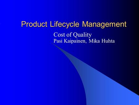 Product Lifecycle Management Cost of Quality Pasi Kaipainen, Mika Huhta.