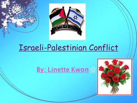 Israeli-Palestinian Conflict By: Linette Kwon. Basic Facts  The war between Palestine and Israel led to having no peace  Nobody ' s sure who ' s winning.